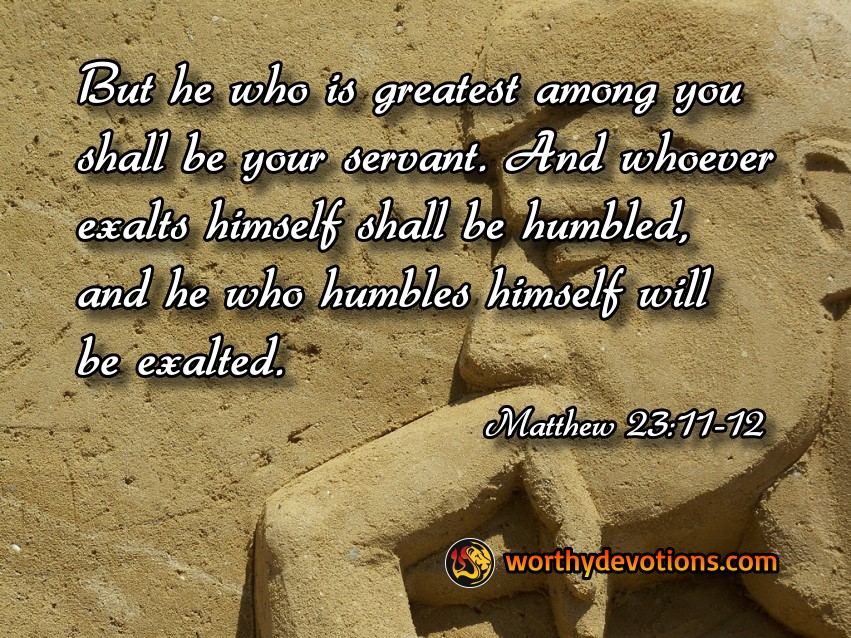 greatest-shall-be-your-servant-exalts-himself-shall-be-humbled-matthew-worthy-devotions