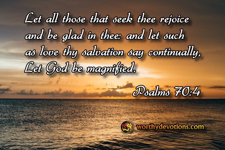 let-all-those-seek-thee-rejoice-love-thy-salvation-let-God-be-magnified-worthy-devotions